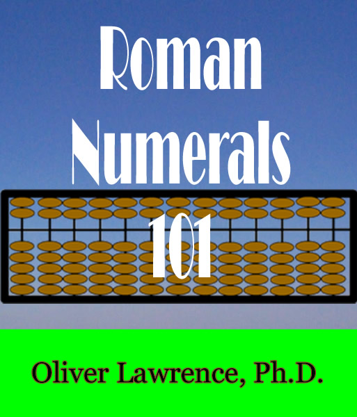 Roman Numerals 101 by Oliver Lawrence