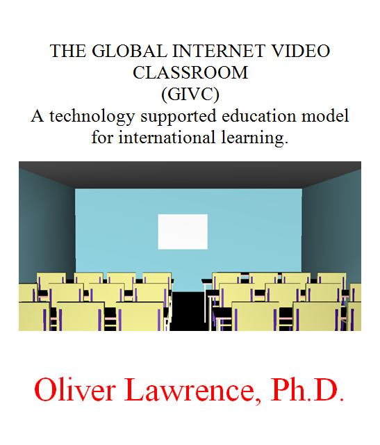 The Global Internet Video Classroom (GIVC): A technology supported education model for international learning. by Oliver Lawrence